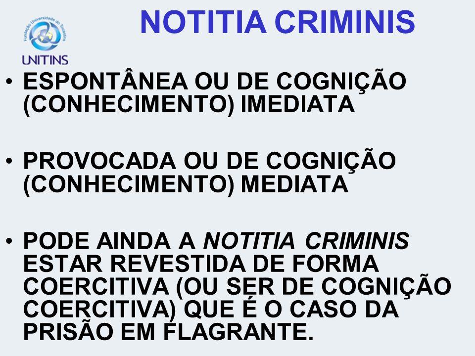ESPONTÂNEA OU DE COGNIÇÃO (CONHECIMENTO) IMEDIATA PROVOCADA OU DE COGNIÇÃO (CONHECIMENTO) MEDIATA PODE AINDA A NOTITIA CRIMINIS ESTAR REVESTIDA DE FOR