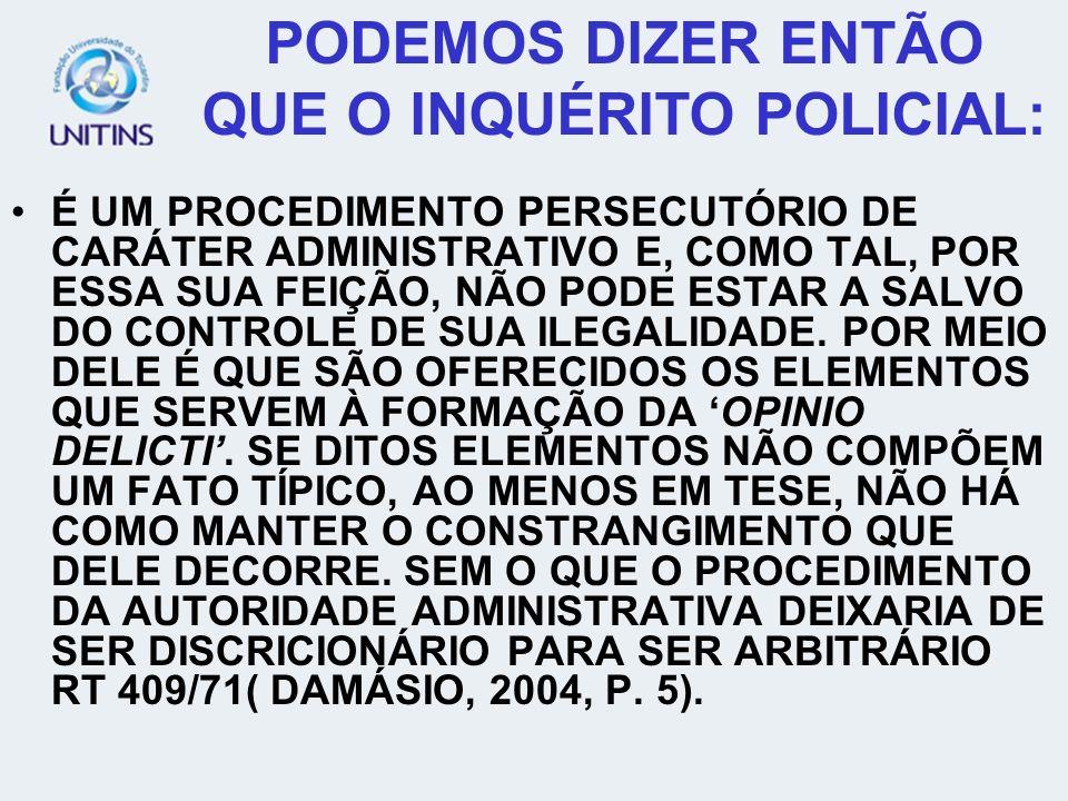 INSTRUÇÃO PROVISÓRIA - PORQUE AS INFORMAÇÕES CONTIDAS NELE NÃO SÃO ABSOLUTAS, PODENDO VERIFICAR-SE O CONTRÁRIO NO TRANSCORRER DO PROCESSO; INSTRUÇÃO PREPARATÓRIA - PORQUE SERVE PARA DAR O SUBSÍDIO NECESSÁRIO AO OFERECIMENTO DA DENÚNCIA OU QUEIXA, SERVE COMO UMA PREPARAÇÃO PARA A AÇÃO PENAL; INSTRUÇÃO INFORMATIVA - PORQUE SERVE SOMENTE PARA FAZER UM LEVANTAMENTO DE FATOS E DADOS E INFORMÁ-LOS, NÃO FAZENDO JUÍZO DE VALOR; PODEMOS AINDA CARACTERIZAR O IP: