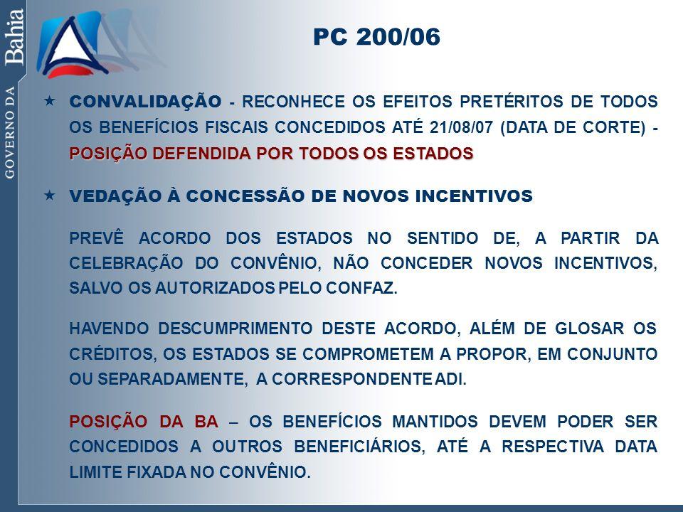 PC 200/06 POSIÇÃO DEFENDIDA POR TODOS OS ESTADOS CONVALIDAÇÃO - RECONHECE OS EFEITOS PRETÉRITOS DE TODOS OS BENEFÍCIOS FISCAIS CONCEDIDOS ATÉ 21/08/07