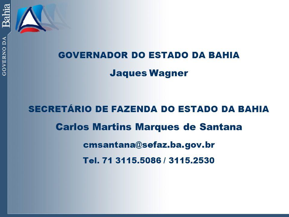 GOVERNADOR DO ESTADO DA BAHIA Jaques Wagner SECRETÁRIO DE FAZENDA DO ESTADO DA BAHIA Carlos Martins Marques de Santana cmsantana@sefaz.ba.gov.br Tel.