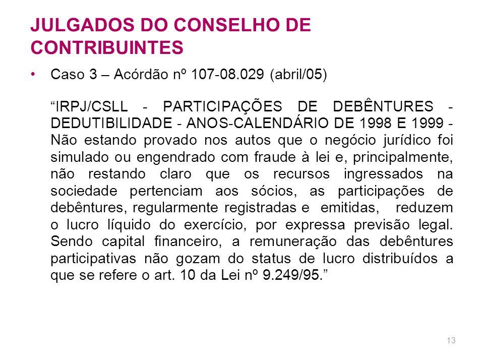 12 JULGADOS DO CONSELHO DE CONTRIBUINTES Debêntures Participativas Caso 2 – Acórdão nº 101-94.986 (maio/05) DESPESAS COM REMUNERAÇÃO DE DEBÊNTURES. Re