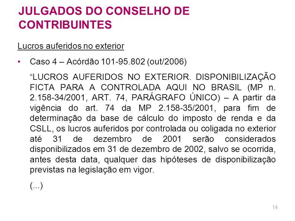 13 JULGADOS DO CONSELHO DE CONTRIBUINTES Caso 3 – Acórdão nº 107-08.029 (abril/05) IRPJ/CSLL - PARTICIPAÇÕES DE DEBÊNTURES - DEDUTIBILIDADE - ANOS-CAL