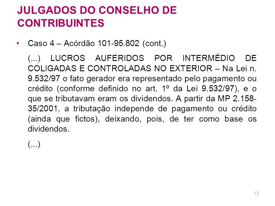 14 JULGADOS DO CONSELHO DE CONTRIBUINTES Lucros auferidos no exterior Caso 4 – Acórdão 101-95.802 (out/2006) LUCROS AUFERIDOS NO EXTERIOR. DISPONIBILI
