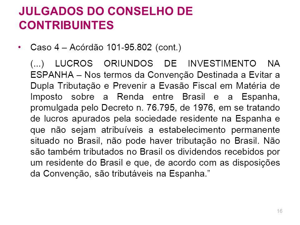15 JULGADOS DO CONSELHO DE CONTRIBUINTES Caso 4 – Acórdão 101-95.802 (cont.) (...) LUCROS AUFERIDOS POR INTERMÉDIO DE COLIGADAS E CONTROLADAS NO EXTER