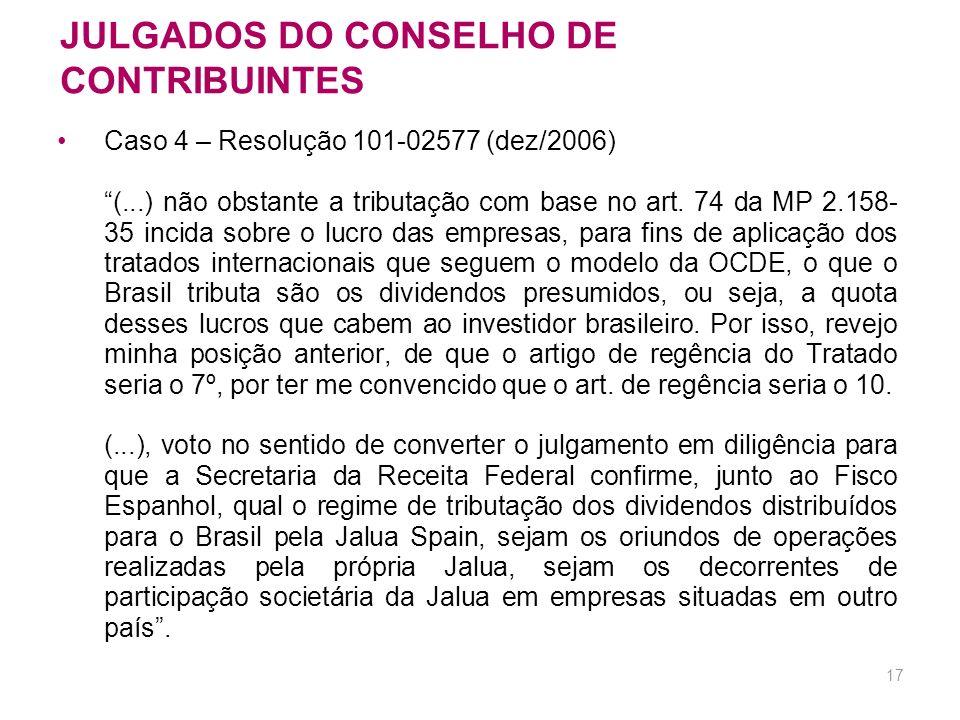 16 JULGADOS DO CONSELHO DE CONTRIBUINTES Caso 4 – Acórdão 101-95.802 (cont.) (...) LUCROS ORIUNDOS DE INVESTIMENTO NA ESPANHA – Nos termos da Convençã