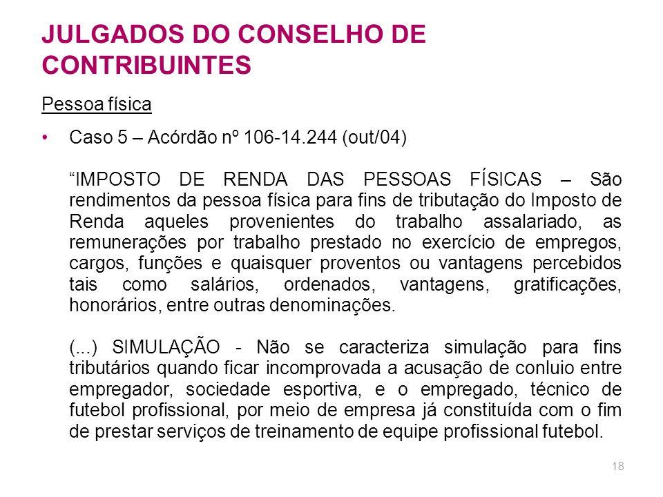 17 JULGADOS DO CONSELHO DE CONTRIBUINTES Caso 4 – Resolução 101-02577 (dez/2006) (...) não obstante a tributação com base no art. 74 da MP 2.158- 35 i
