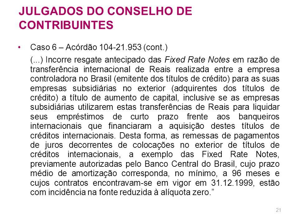 20 JULGADOS DO CONSELHO DE CONTRIBUINTES Tributação de não-residente Caso 6 – Acórdão 104-21.953 (out/2006) RENDIMENTOS DE RESIDENTES E DOMICILIADOS N