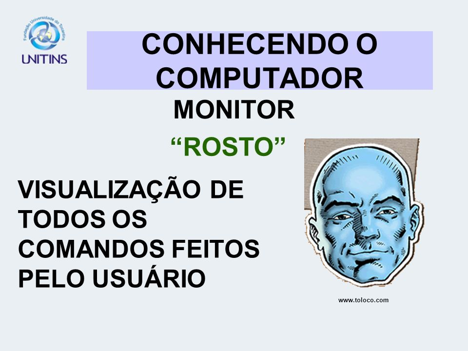 CONHECENDO O COMPUTADOR MONITOR ROSTO VISUALIZAÇÃO DE TODOS OS COMANDOS FEITOS PELO USUÁRIO www.toloco.com