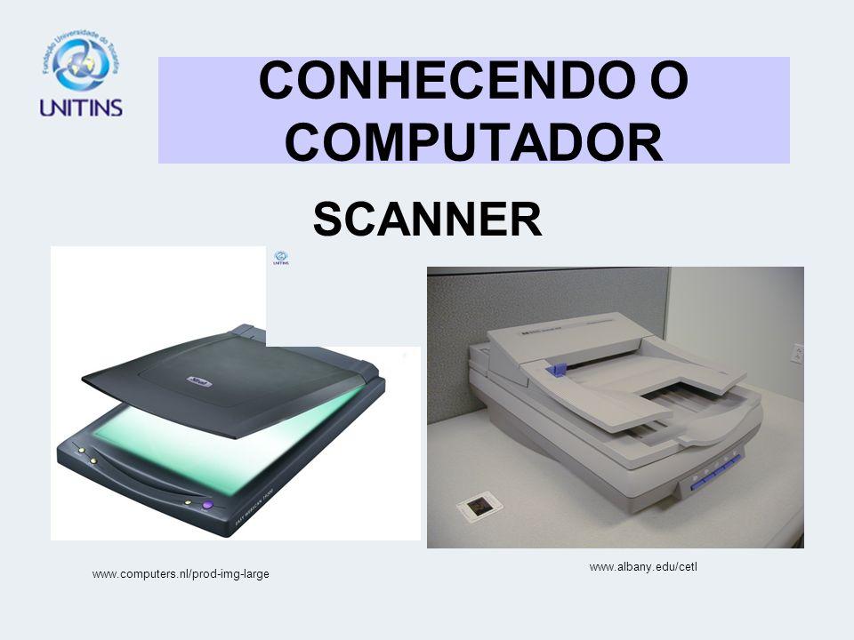 CONHECENDO O COMPUTADOR SCANNER www.albany.edu/cetl www.computers.nl/prod-img-large