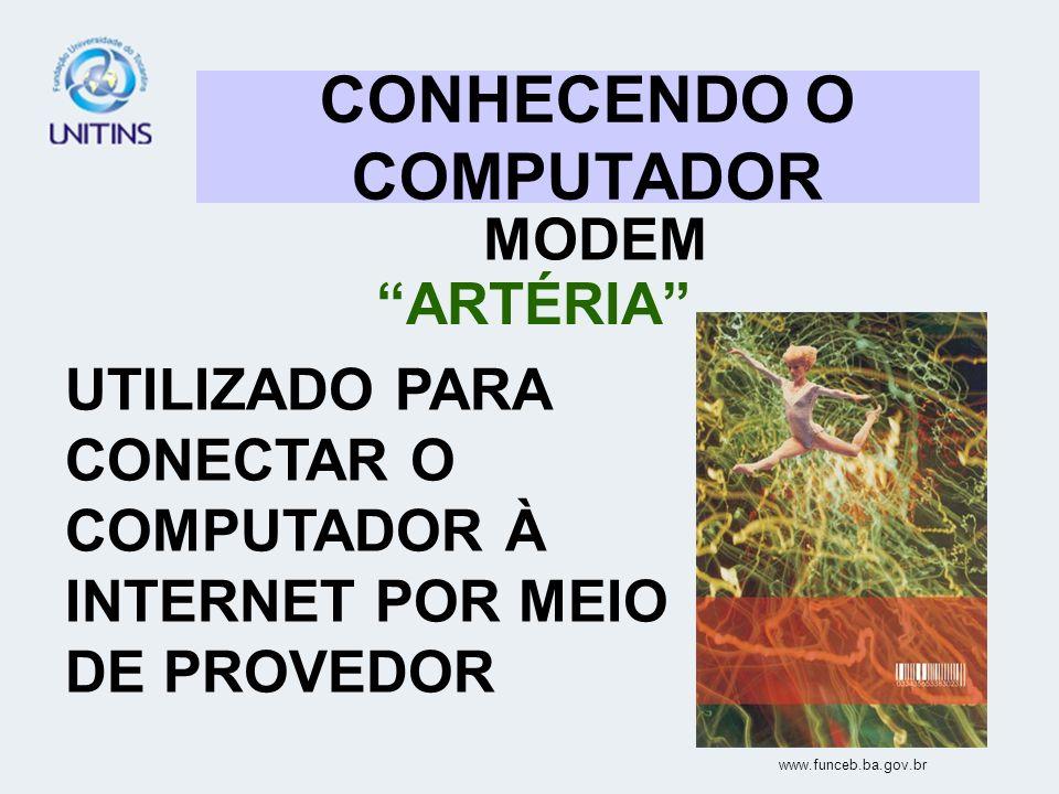 CONHECENDO O COMPUTADOR MODEM ARTÉRIA UTILIZADO PARA CONECTAR O COMPUTADOR À INTERNET POR MEIO DE PROVEDOR www.funceb.ba.gov.br