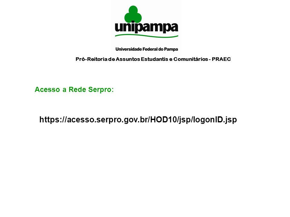 Pró-Reitoria de Assuntos Estudantis e Comunitários - PRAEC https://acesso.serpro.gov.br/HOD10/jsp/logonID.jsp Acesso a Rede Serpro: