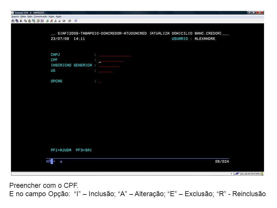 Preencher com o CPF. E no campo Opção: I – Inclusão; A – Alteração; E – Exclusão; R - Reinclusão