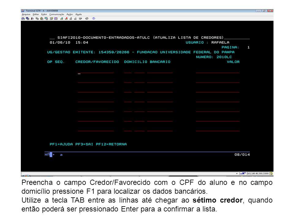 Preencha o campo Credor/Favorecido com o CPF do aluno e no campo domicílio pressione F1 para localizar os dados bancários. Utilize a tecla TAB entre a