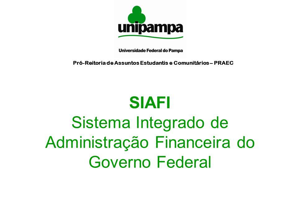 SIAFI Sistema Integrado de Administração Financeira do Governo Federal Pró-Reitoria de Assuntos Estudantis e Comunitários – PRAEC