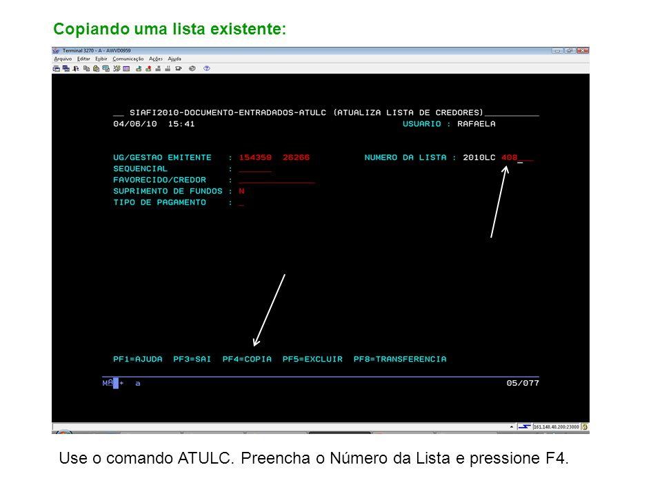 Copiando uma lista existente: Use o comando ATULC. Preencha o Número da Lista e pressione F4.
