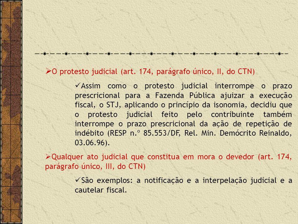 O protesto judicial (art. 174, parágrafo único, II, do CTN) Assim como o protesto judicial interrompe o prazo prescricional para a Fazenda Pública aju