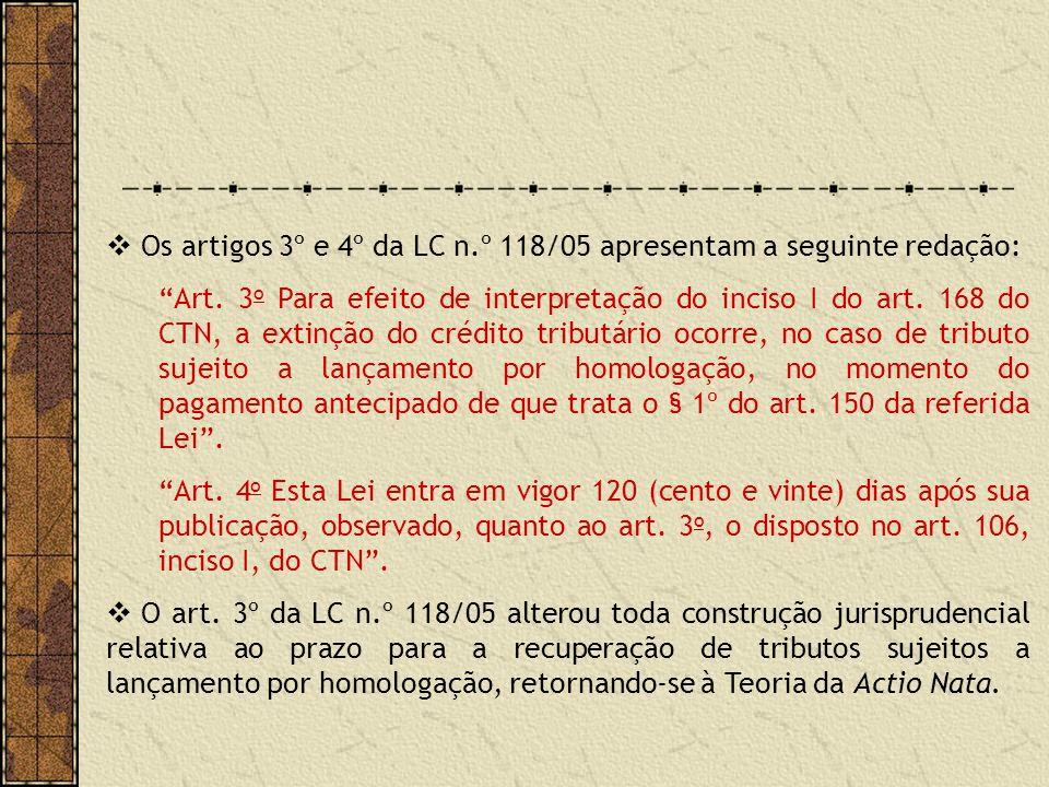 Os artigos 3º e 4º da LC n.º 118/05 apresentam a seguinte redação: Art.