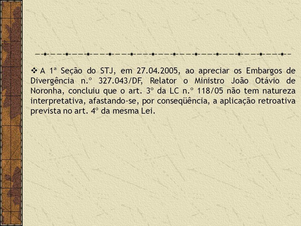A 1ª Seção do STJ, em 27.04.2005, ao apreciar os Embargos de Divergência n.º 327.043/DF, Relator o Ministro João Otávio de Noronha, concluiu que o art.
