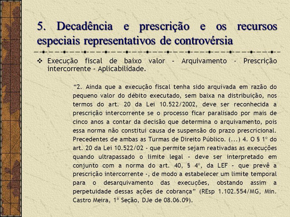 5. Decadência e prescrição e os recursos especiais representativos de controvérsia Execução fiscal de baixo valor – Arquivamento - Prescrição intercor