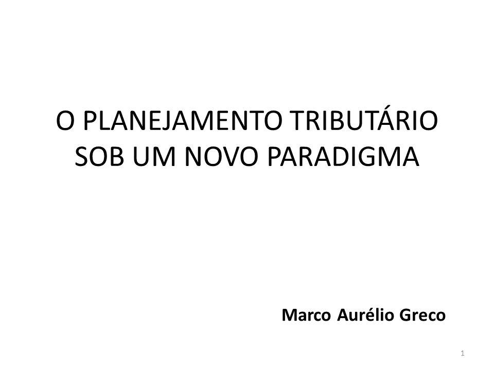 1 O PLANEJAMENTO TRIBUTÁRIO SOB UM NOVO PARADIGMA Marco Aurélio Greco