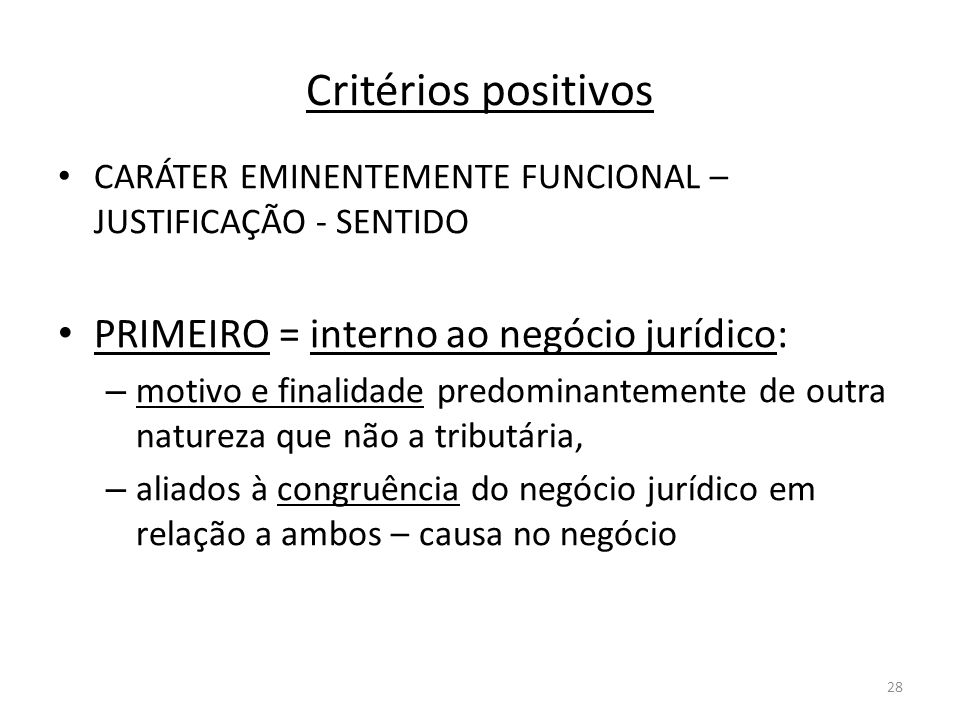 28 Critérios positivos CARÁTER EMINENTEMENTE FUNCIONAL – JUSTIFICAÇÃO - SENTIDO PRIMEIRO = interno ao negócio jurídico: – motivo e finalidade predomin