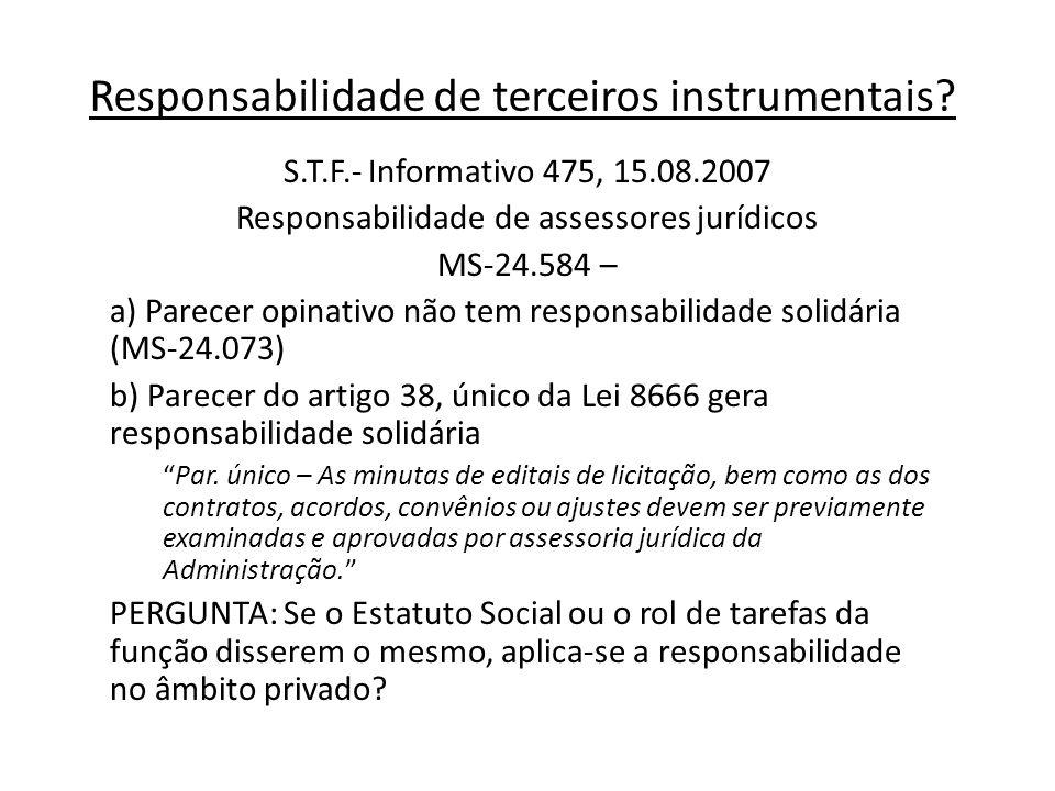 Responsabilidade de terceiros instrumentais? S.T.F.- Informativo 475, 15.08.2007 Responsabilidade de assessores jurídicos MS-24.584 – a) Parecer opina