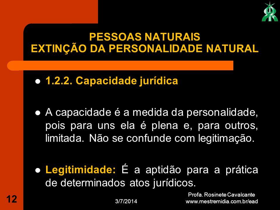 1.2.2. Capacidade jurídica A capacidade é a medida da personalidade, pois para uns ela é plena e, para outros, limitada. Não se confunde com legitimaç