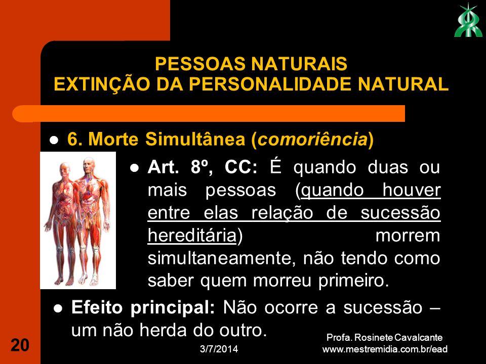 6. Morte Simultânea (comoriência) 3/7/2014 Profa. Rosinete Cavalcante www.mestremidia.com.br/ead 20 Art. 8º, CC: É quando duas ou mais pessoas (quando
