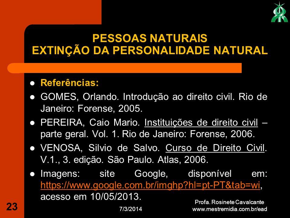 7/3/2014 23 Profa. Rosinete Cavalcante www.mestremidia.com.br/ead Referências: GOMES, Orlando. Introdução ao direito civil. Rio de Janeiro: Forense, 2
