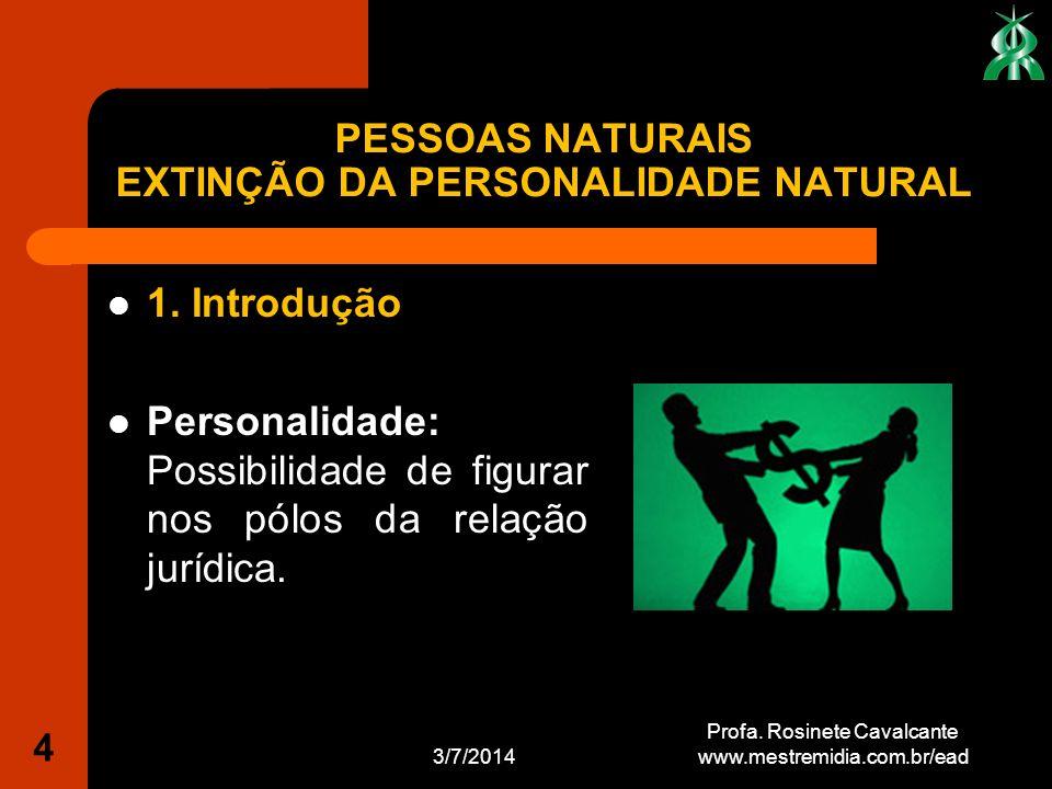 1. Introdução Personalidade: Possibilidade de figurar nos pólos da relação jurídica. 3/7/2014 Profa. Rosinete Cavalcante www.mestremidia.com.br/ead 4