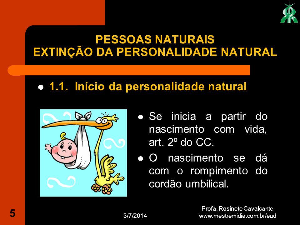 1.1. Início da personalidade natural 3/7/2014 Profa. Rosinete Cavalcante www.mestremidia.com.br/ead 5 Se inicia a partir do nascimento com vida, art.