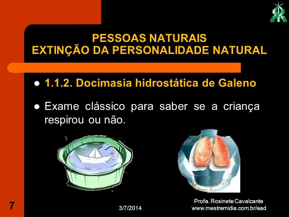 1.1.2. Docimasia hidrostática de Galeno Exame clássico para saber se a criança respirou ou não. 3/7/2014 Profa. Rosinete Cavalcante www.mestremidia.co