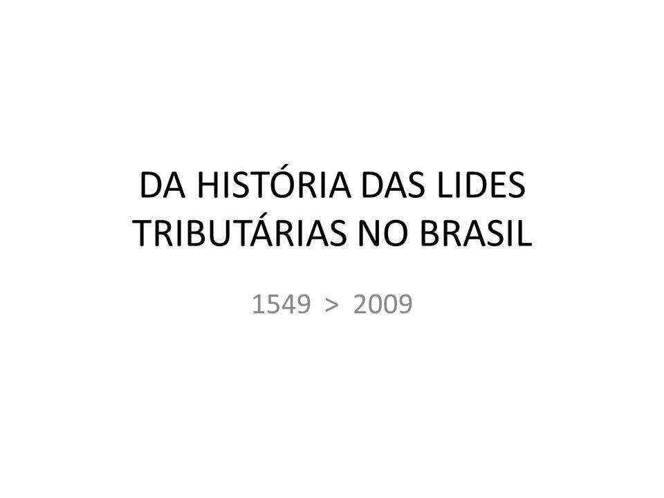 DA HISTÓRIA DO JULGAMENTO DAS LIDES TRIBUTÁRIAS NO BRASIL A busca da solução das lides tributárias no Brasil remonta aos primórdios da sua história pós-descobrimento.