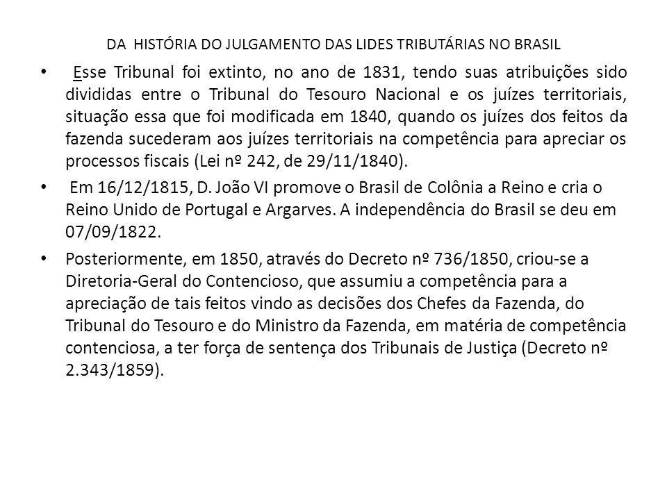 DA HISTÓRIA DO JULGAMENTO DAS LIDES TRIBUTÁRIAS NO BRASIL Esse sistema perdurou até 23/12/1909, portanto já em plena República, quando foi alterado pelo Decreto nº 7.751/1909.