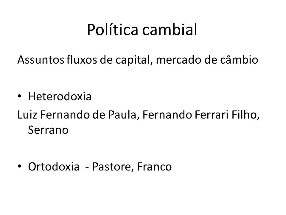 Política cambial Assuntos fluxos de capital, mercado de câmbio Heterodoxia Luiz Fernando de Paula, Fernando Ferrari Filho, Serrano Ortodoxia - Pastore
