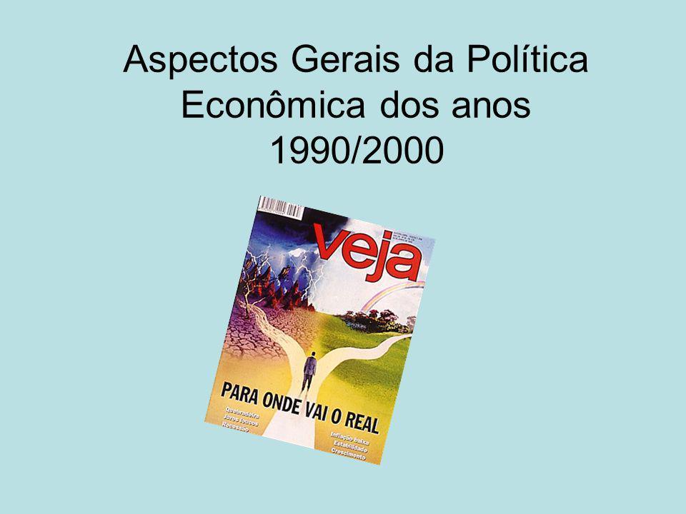 Aspectos Gerais da Política Econômica dos anos 1990/2000