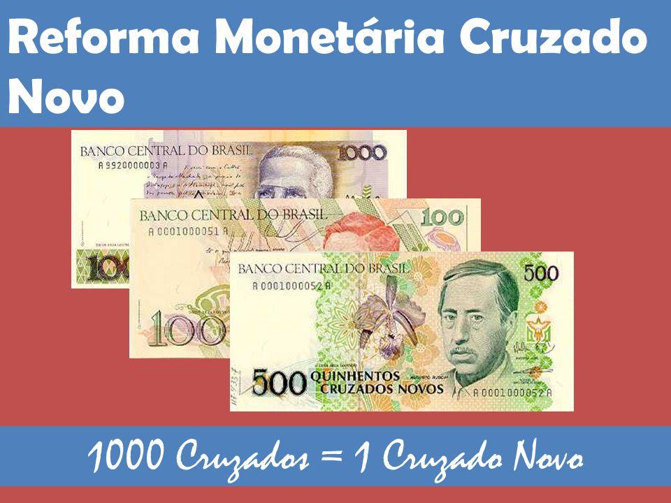 1000 Cruzados = 1 Cruzado Novo Reforma Monetária Cruzado Novo