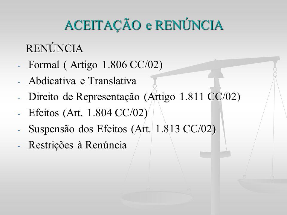 ACEITAÇÃO e RENÚNCIA RENÚNCIA RENÚNCIA - Formal ( Artigo 1.806 CC/02) - Abdicativa e Translativa - Direito de Representação (Artigo 1.811 CC/02) - Efe