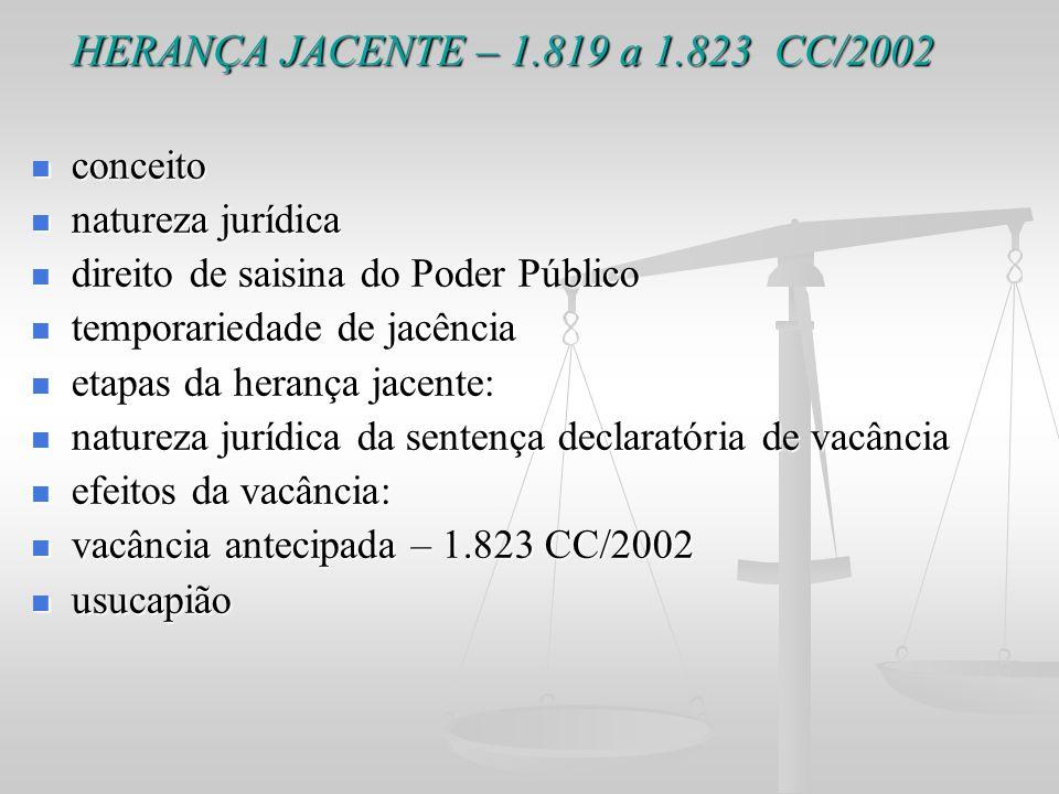 HERANÇA JACENTE – 1.819 a 1.823 CC/2002 HERANÇA JACENTE – 1.819 a 1.823 CC/2002 conceito conceito natureza jurídica natureza jurídica direito de saisi