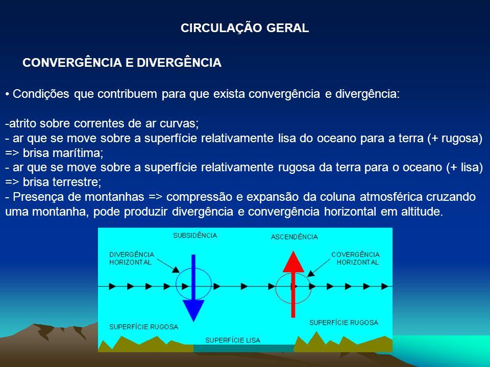 Condições que contribuem para que exista convergência e divergência: -atrito sobre correntes de ar curvas; - ar que se move sobre a superfície relativ