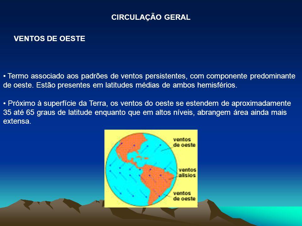 Termo associado aos padrões de ventos persistentes, com componente predominante de oeste. Estão presentes em latitudes médias de ambos hemisférios. Pr