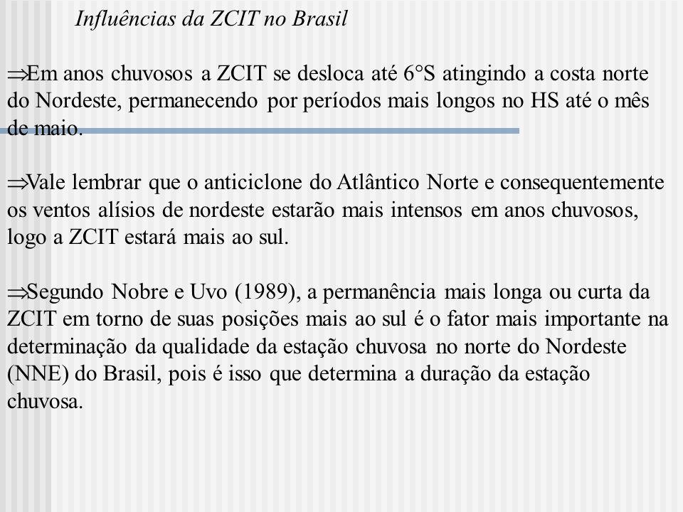 Influências da ZCIT no Brasil Em anos chuvosos a ZCIT se desloca até 6 S atingindo a costa norte do Nordeste, permanecendo por períodos mais longos no