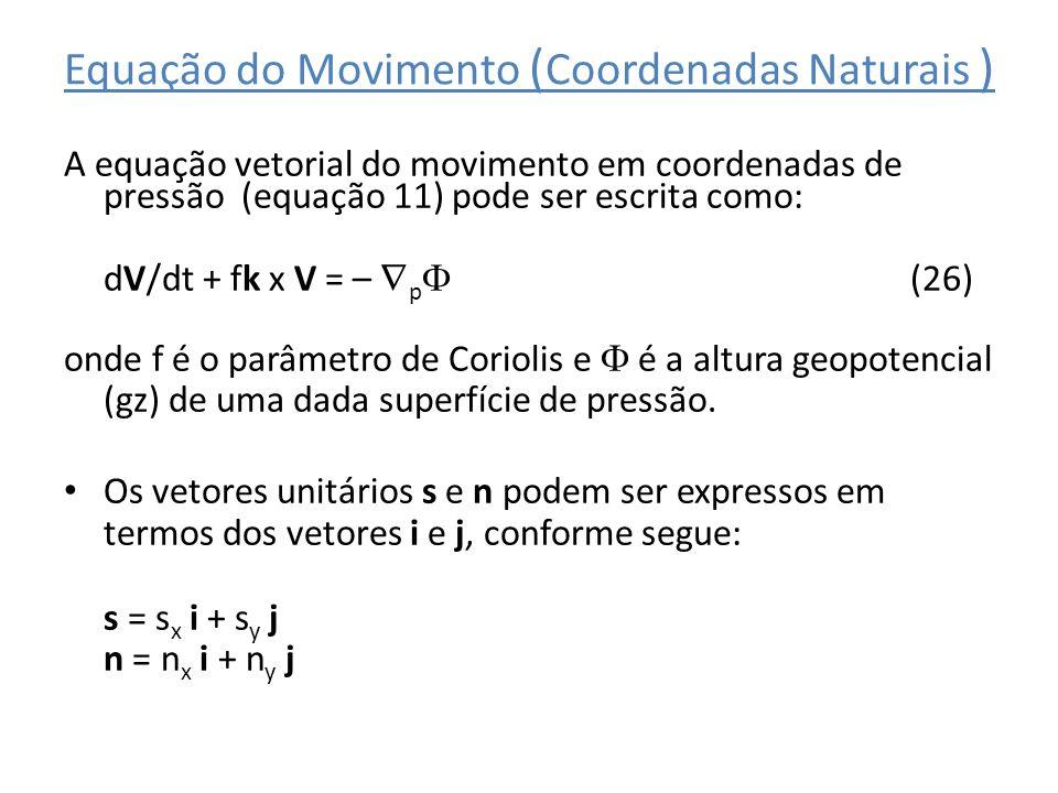 Equação do Movimento ( Coordenadas Naturais ) A equação vetorial do movimento em coordenadas de pressão (equação 11) pode ser escrita como: dV/dt + fk
