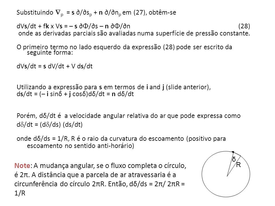 Substituindo p = s /s p + n /n p em (27), obtêm-se dVs/dt + fk x Vs = – s /s – n /n (28) onde as derivadas parciais são avaliadas numa superfície de p