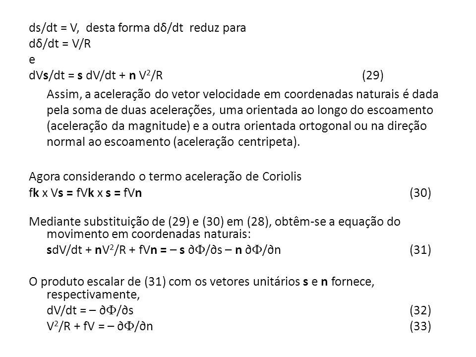 ds/dt = V, desta forma dδ/dt reduz para dδ/dt = V/R e dVs/dt = s dV/dt + n V 2 /R (29) Assim, a aceleração do vetor velocidade em coordenadas naturais
