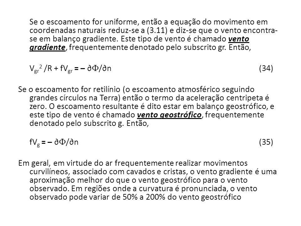 Se o escoamento for uniforme, então a equação do movimento em coordenadas naturais reduz-se a (3.11) e diz-se que o vento encontra- se em balanço grad