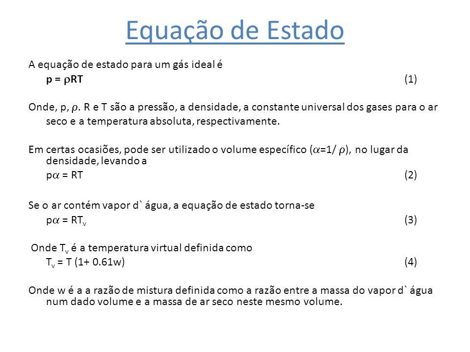 Equação de Estado A equação de estado para um gás ideal é p = RT(1) Onde, p,. R e T são a pressão, a densidade, a constante universal dos gases para o