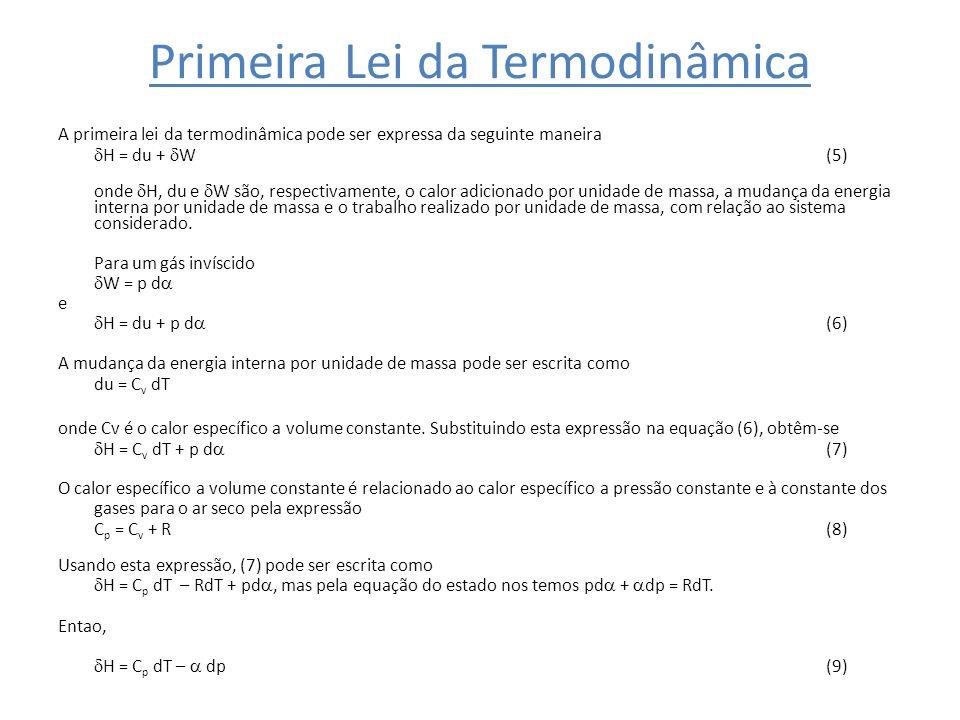 Primeira Lei da Termodinâmica A primeira lei da termodinâmica pode ser expressa da seguinte maneira H = du + W (5) onde H, du e W são, respectivamente
