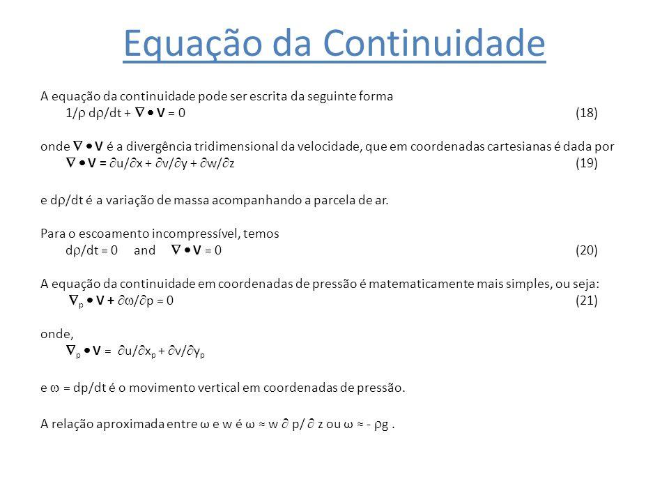 Equação da Continuidade A equação da continuidade pode ser escrita da seguinte forma 1/ d /dt + V = 0(18) onde V é a divergência tridimensional da vel