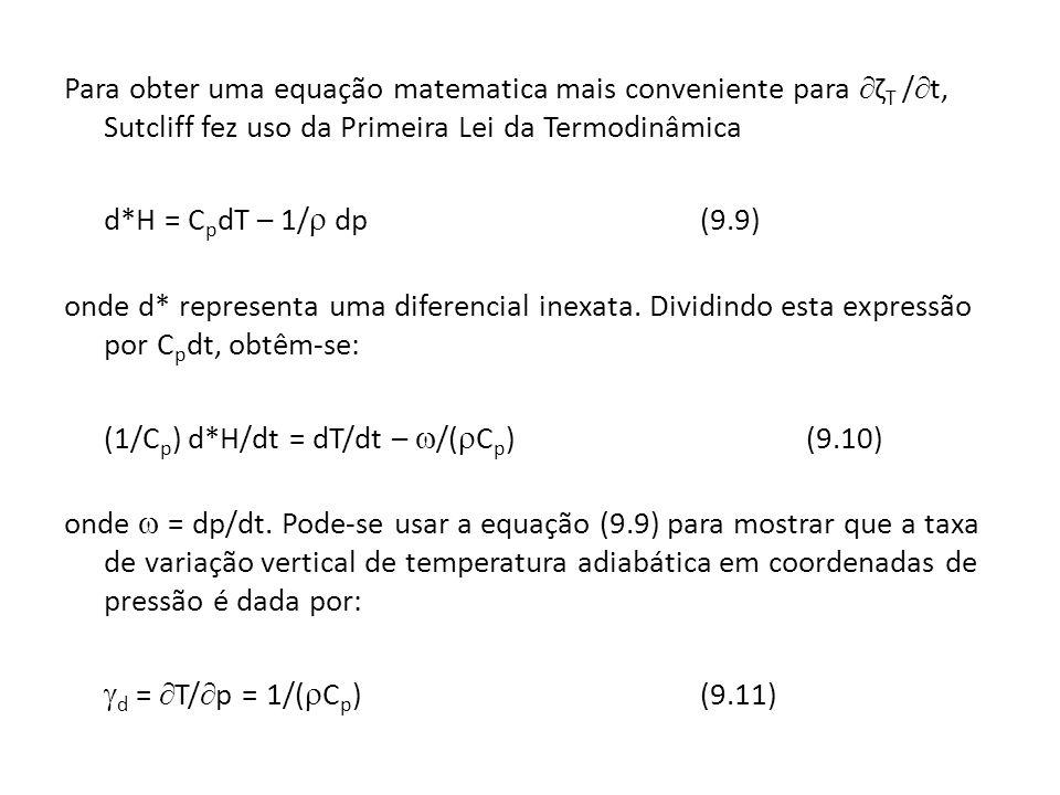 Para obter uma equação matematica mais conveniente para ζ T / t, Sutcliff fez uso da Primeira Lei da Termodinâmica d*H = C p dT – 1/ dp(9.9) onde d* r